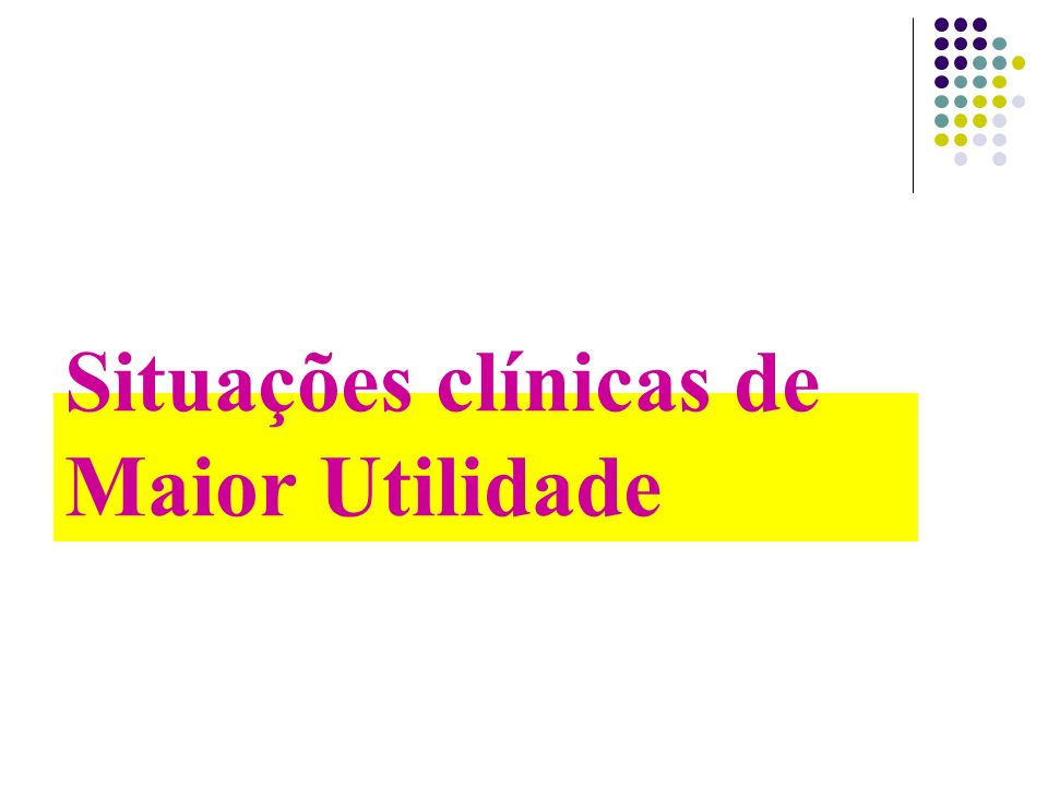 Situações clínicas de Maior Utilidade