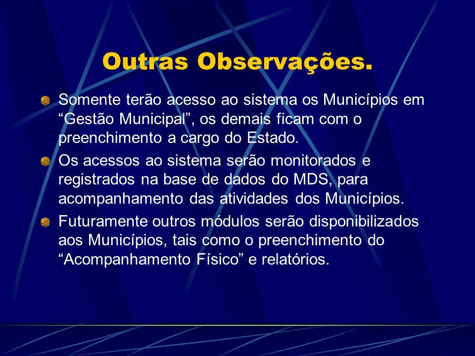 Outras Observações. Somente terão acesso ao sistema os Municípios em Gestão Municipal , os demais ficam com o preenchimento a cargo do Estado.