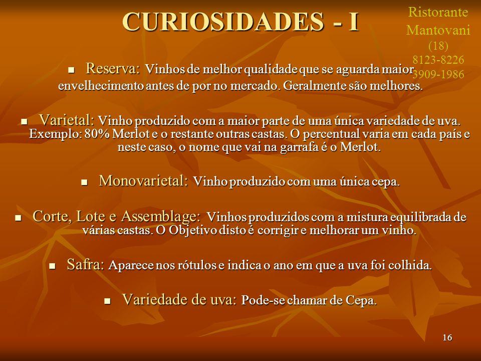 CURIOSIDADES - I Ristorante. Mantovani. (18) 8123-8226. 3909-1986. Reserva: Vinhos de melhor qualidade que se aguarda maior.