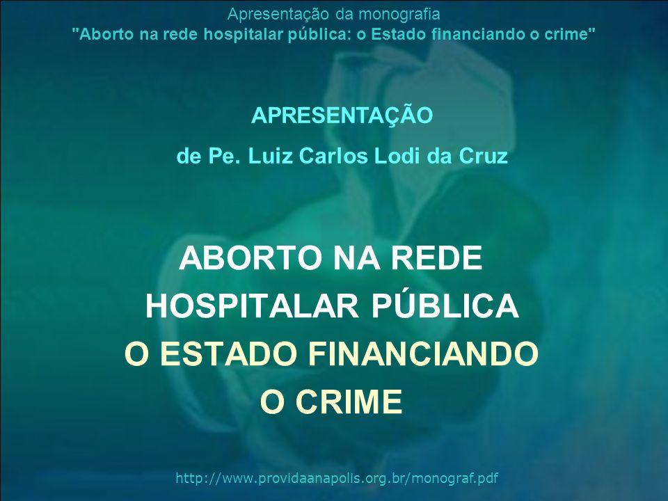 ABORTO NA REDE HOSPITALAR PÚBLICA O ESTADO FINANCIANDO O CRIME