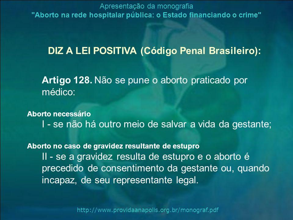 DIZ A LEI POSITIVA (Código Penal Brasileiro):