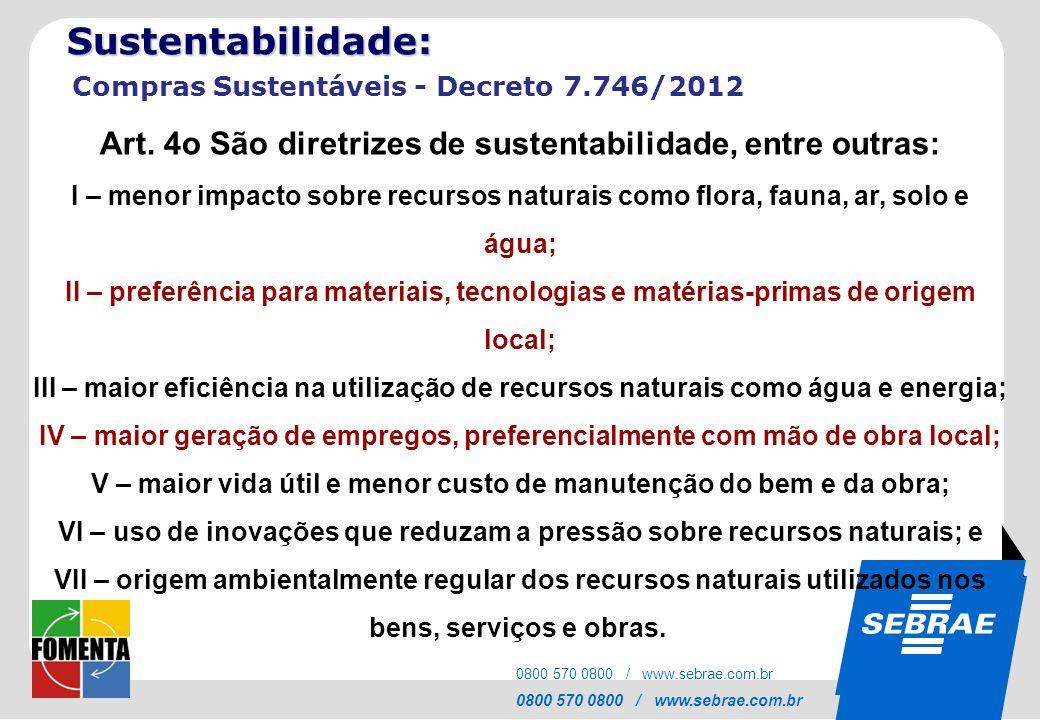 Sustentabilidade: Compras Sustentáveis - Decreto 7.746/2012. Art. 4o São diretrizes de sustentabilidade, entre outras: