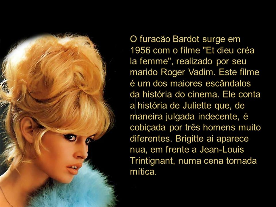 O furacão Bardot surge em 1956 com o filme Et dieu créa la femme , realizado por seu marido Roger Vadim.