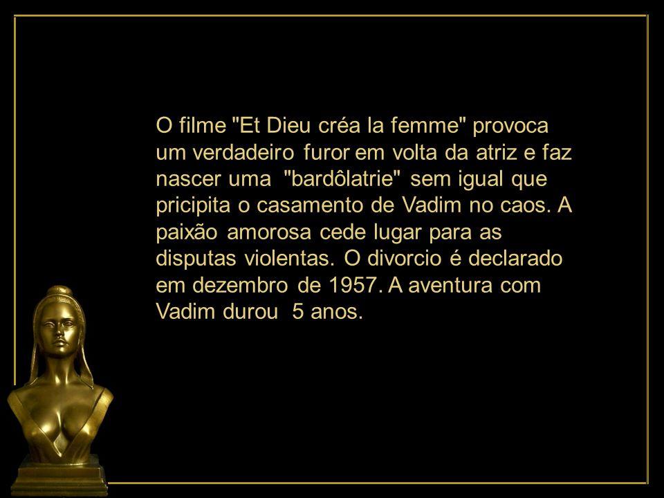 O filme Et Dieu créa la femme provoca um verdadeiro furor em volta da atriz e faz nascer uma bardôlatrie sem igual que pricipita o casamento de Vadim no caos.