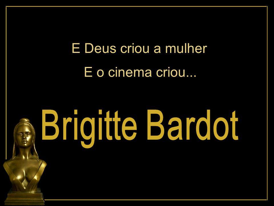 E Deus criou a mulher E o cinema criou... Brigitte Bardot