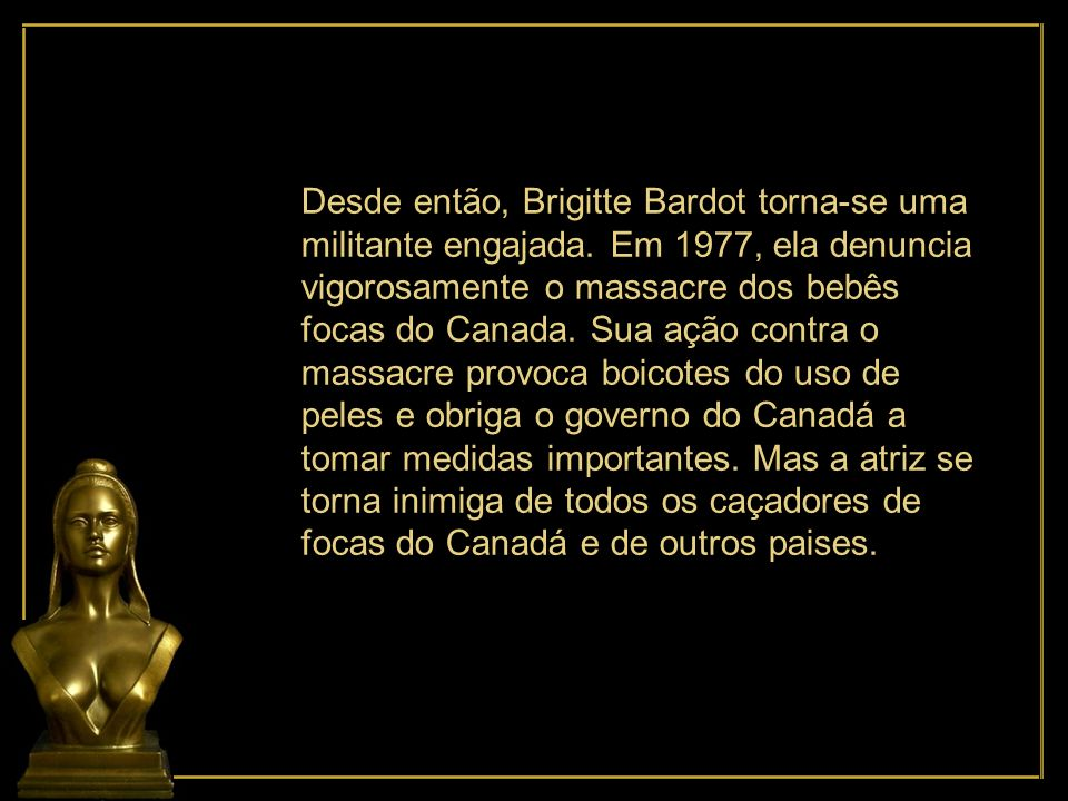Desde então, Brigitte Bardot torna-se uma militante engajada