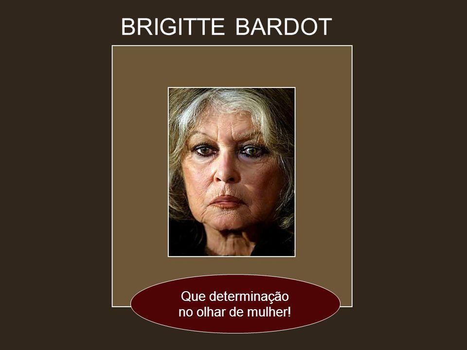 BRIGITTE BARDOT Que determinação no olhar de mulher!