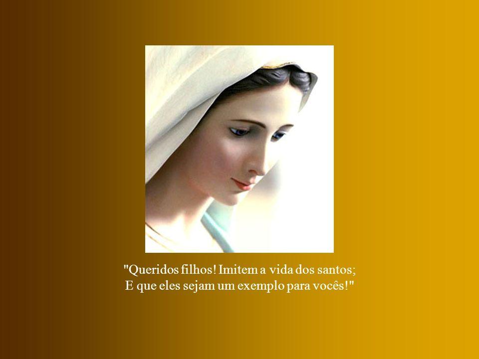 Queridos filhos! Imitem a vida dos santos; E que eles sejam um exemplo para vocês!