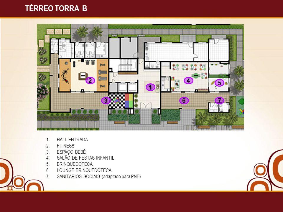 TÉRREO TORRA B 2 4 5 1 3 6 7 HALL ENTRADA FITNESS ESPAÇO BEBÊ