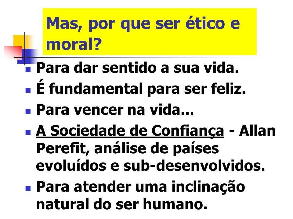 Mas, por que ser ético e moral