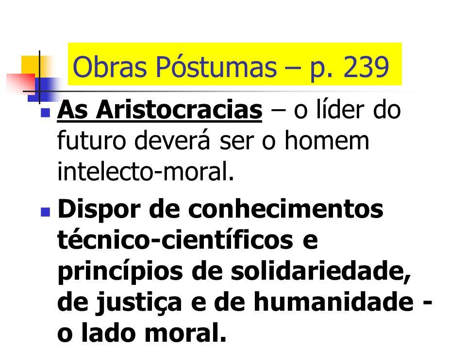 Obras Póstumas – p. 239 As Aristocracias – o líder do futuro deverá ser o homem intelecto-moral.