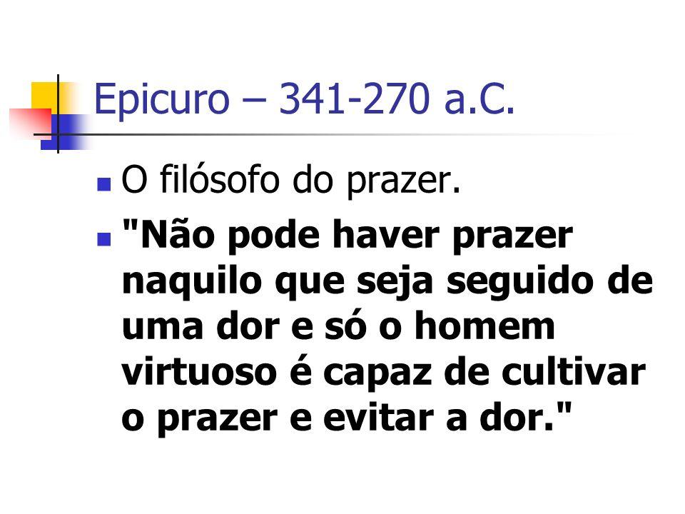 Epicuro – 341-270 a.C. O filósofo do prazer.