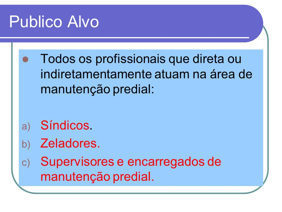 Publico Alvo Todos os profissionais que direta ou indiretamentamente atuam na área de manutenção predial: