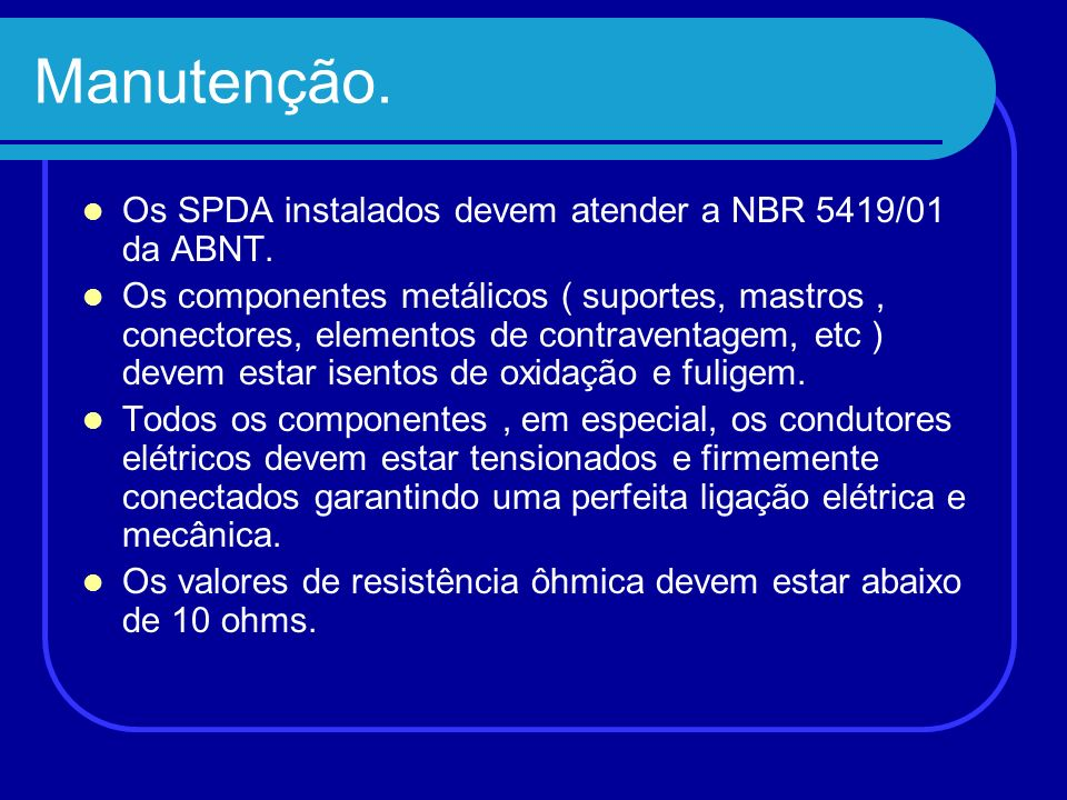 Manutenção. Os SPDA instalados devem atender a NBR 5419/01 da ABNT.