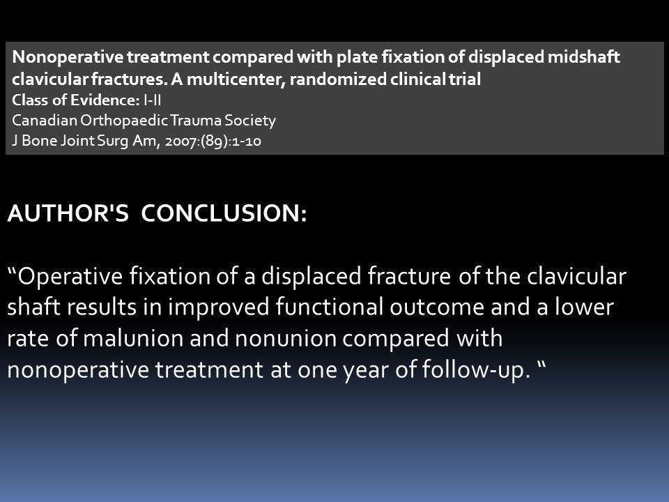 Nonoperative treatment compared with plate fixation of displaced midshaft clavicular fractures. A multicenter, randomized clinical trial Class of Evidence: I-II
