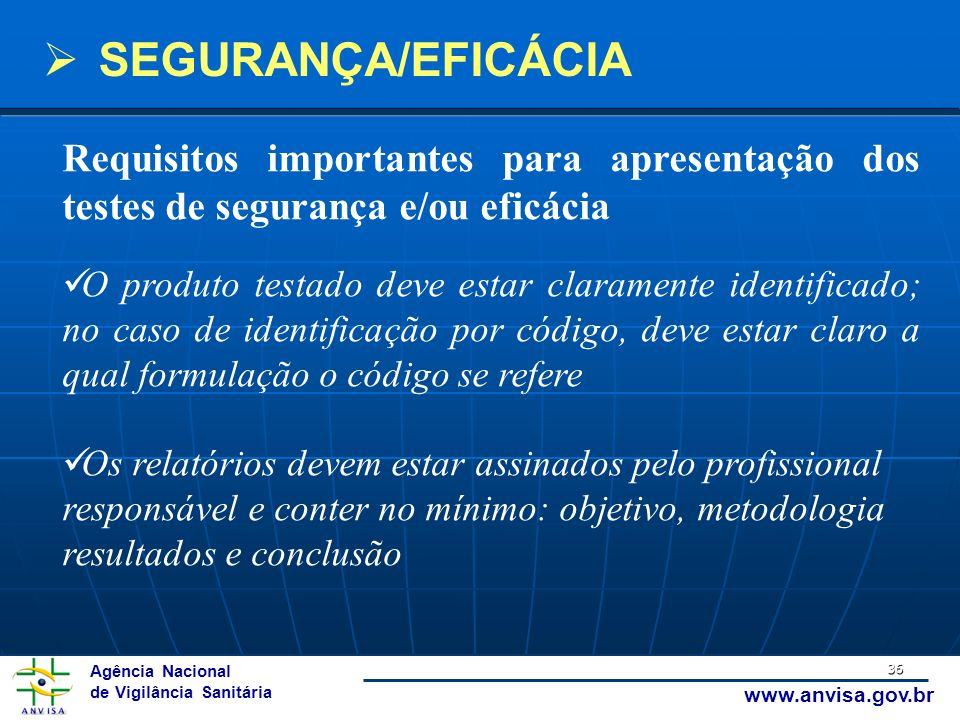 SEGURANÇA/EFICÁCIA Requisitos importantes para apresentação dos testes de segurança e/ou eficácia.