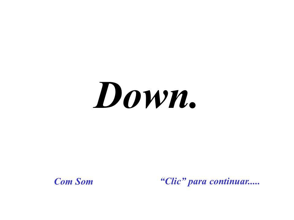 Down. Com Som Clic para continuar.....