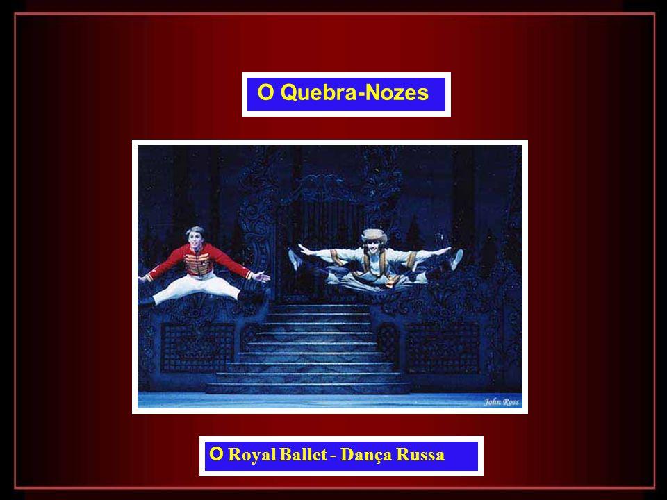 O Quebra-Nozes O Royal Ballet - Dança Russa