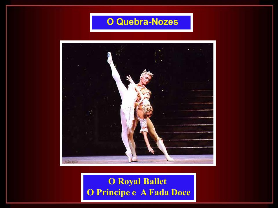 O Quebra-Nozes O Royal Ballet O Príncipe e A Fada Doce