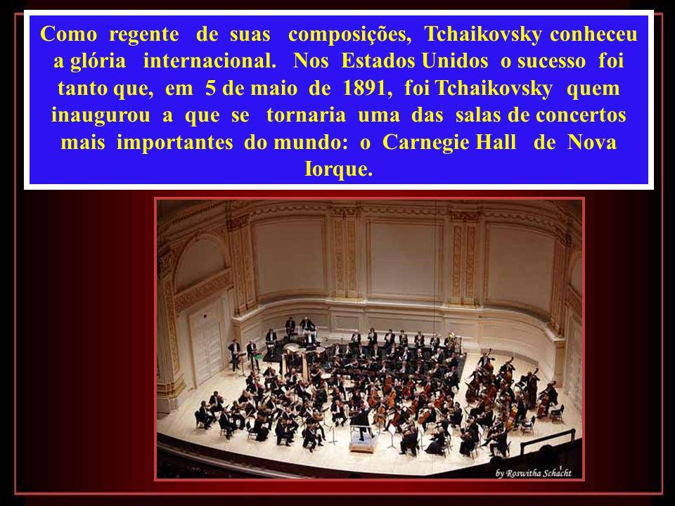 Como regente de suas composições, Tchaikovsky conheceu a glória internacional.