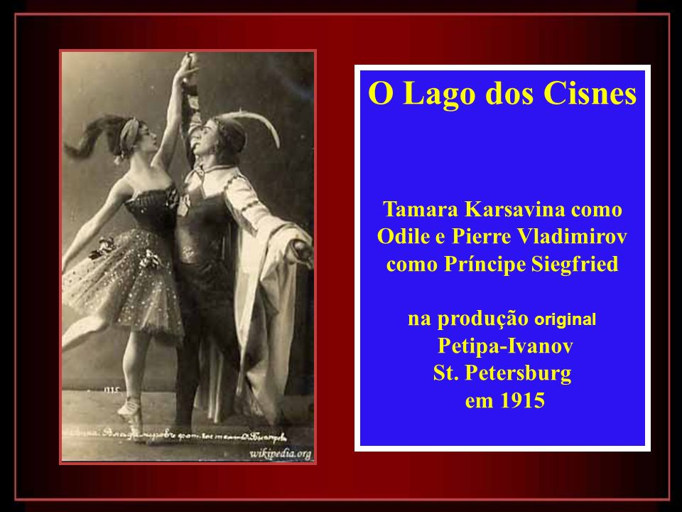 O Lago dos Cisnes Tamara Karsavina como Odile e Pierre Vladimirov como Príncipe Siegfried. na produção original.