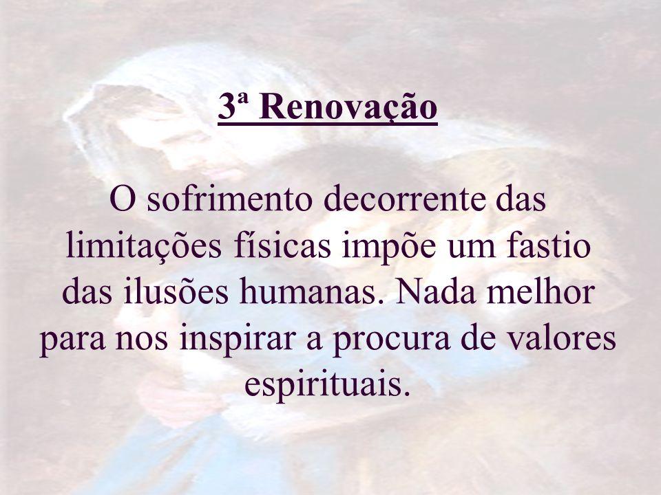 3ª Renovação O sofrimento decorrente das limitações físicas impõe um fastio das ilusões humanas.