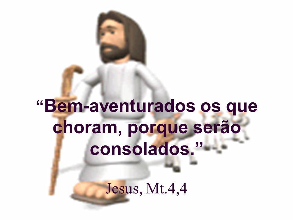 Bem-aventurados os que choram, porque serão consolados. Jesus, Mt