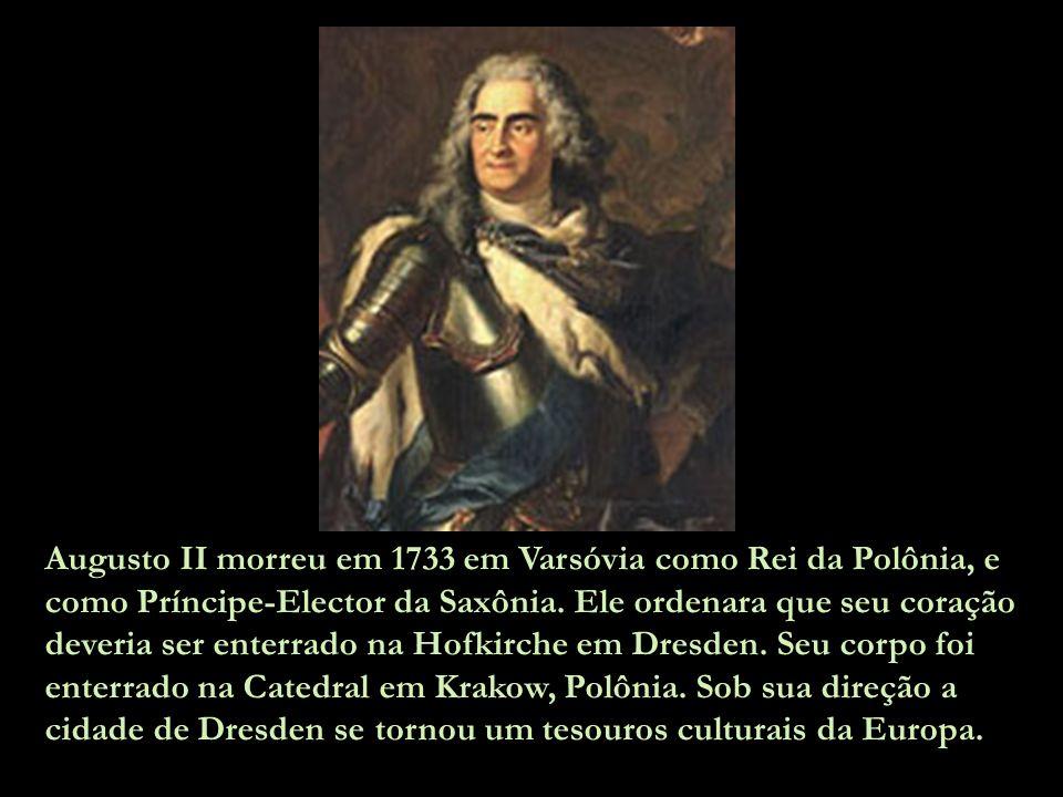 Augusto II morreu em 1733 em Varsóvia como Rei da Polônia, e