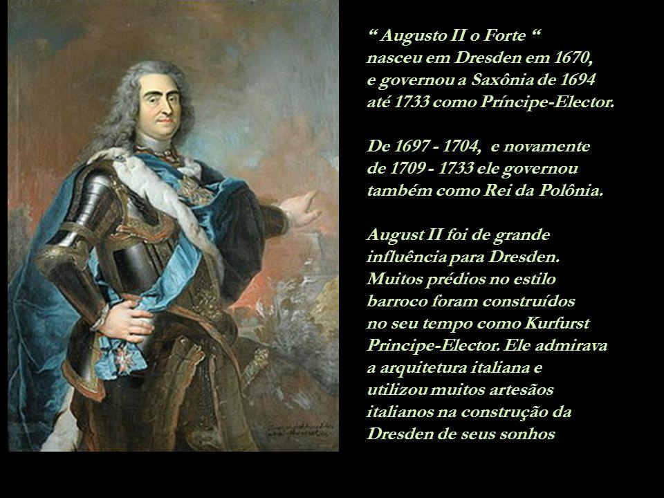 Augusto II o Forte nasceu em Dresden em 1670, e governou a Saxônia de 1694. até 1733 como Príncipe-Elector.