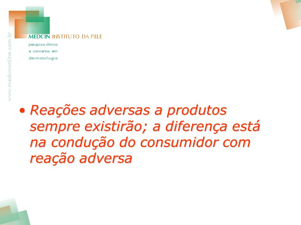 Reações adversas a produtos sempre existirão; a diferença está na condução do consumidor com reação adversa