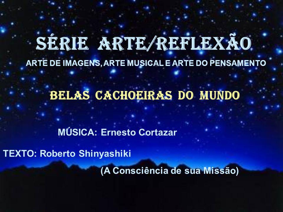 SÉRIE ARTE/REFLEXÃO BELAS CACHOEIRAS dO MUNDO MÚSICA: Ernesto Cortazar