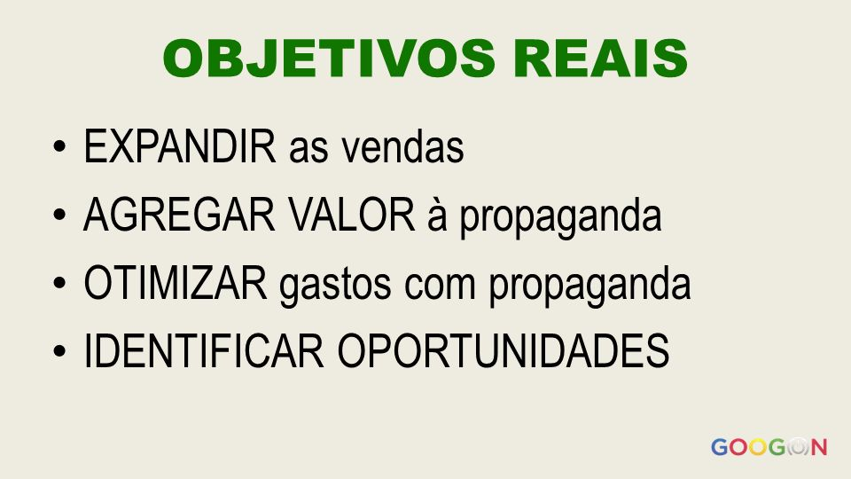 OBJETIVOS REAIS EXPANDIR as vendas AGREGAR VALOR à propaganda