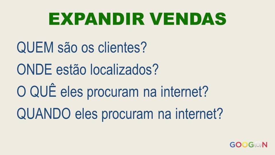 EXPANDIR VENDAS QUEM são os clientes ONDE estão localizados