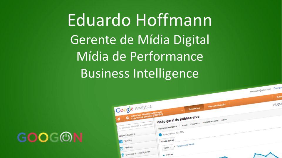 Eduardo Hoffmann Gerente de Mídia Digital Mídia de Performance