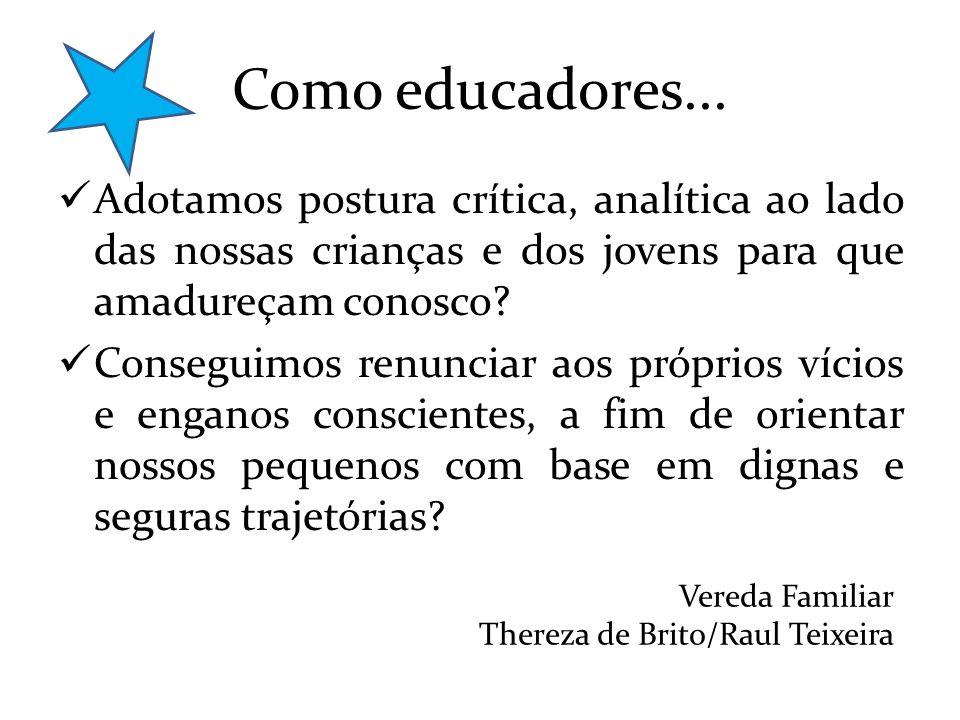 Como educadores... Adotamos postura crítica, analítica ao lado das nossas crianças e dos jovens para que amadureçam conosco