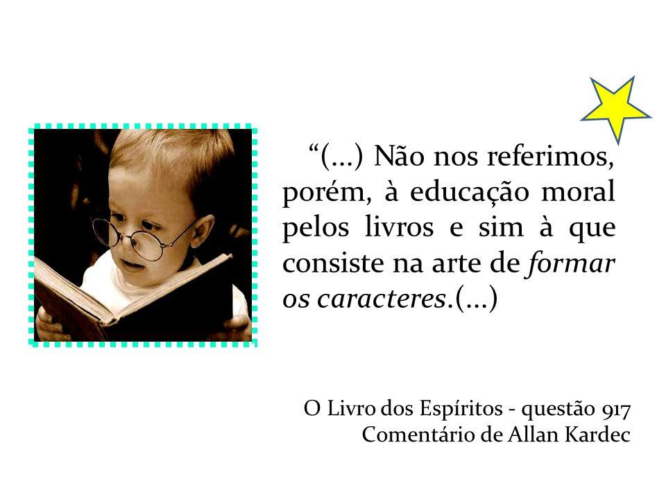 (...) Não nos referimos, porém, à educação moral pelos livros e sim à que consiste na arte de formar os caracteres.(...)