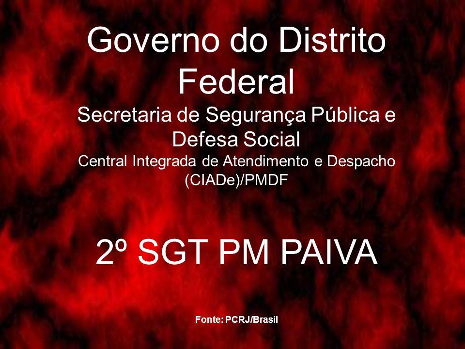 Governo do Distrito Federal Secretaria de Segurança Pública e Defesa Social Central Integrada de Atendimento e Despacho (CIADe)/PMDF 2º SGT PM PAIVA Fonte: PCRJ/Brasil