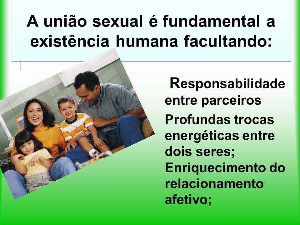 A união sexual é fundamental a existência humana facultando: