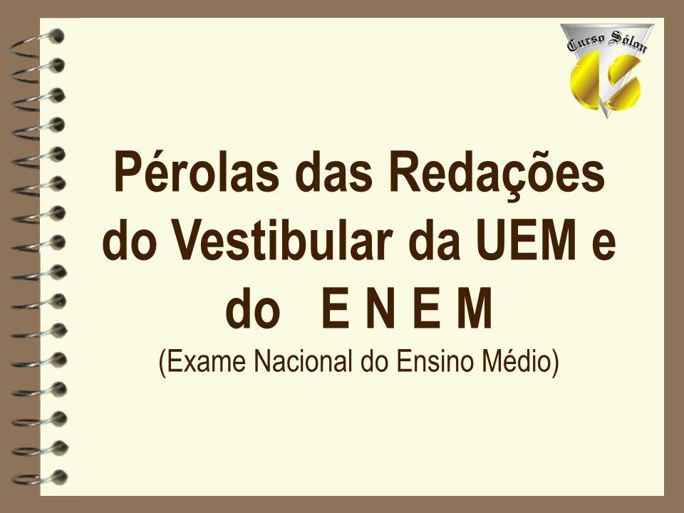 Pérolas das Redações do Vestibular da UEM e do E N E M