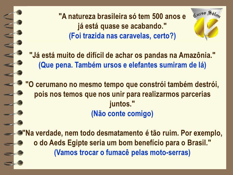 A natureza brasileira só tem 500 anos e já está quase se acabando.