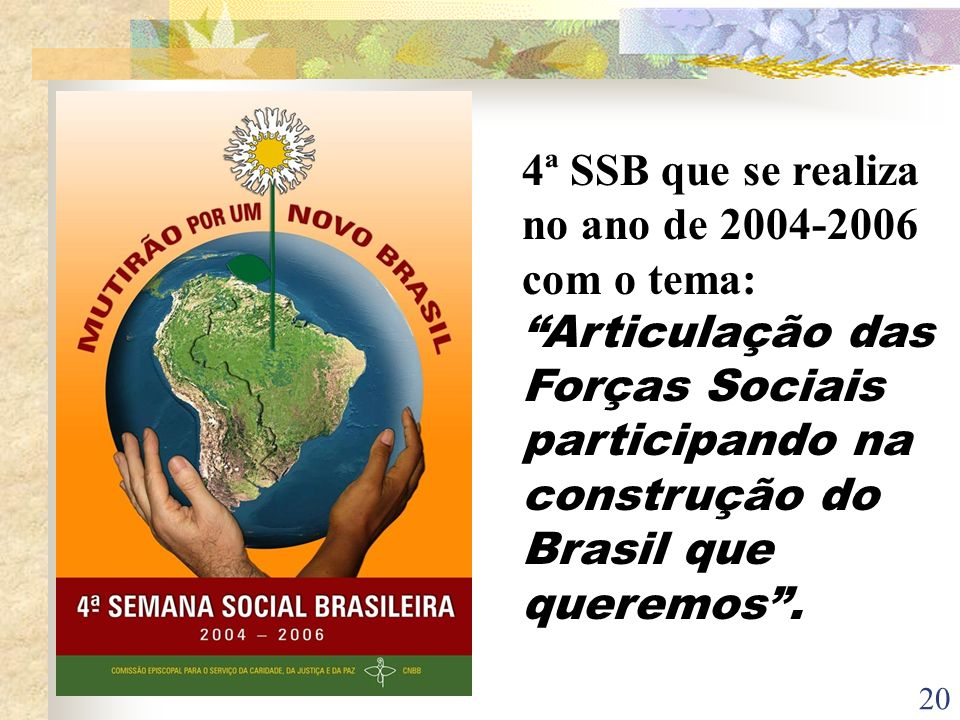 4ª SSB que se realiza no ano de 2004-2006 com o tema: Articulação das Forças Sociais participando na construção do Brasil que queremos .