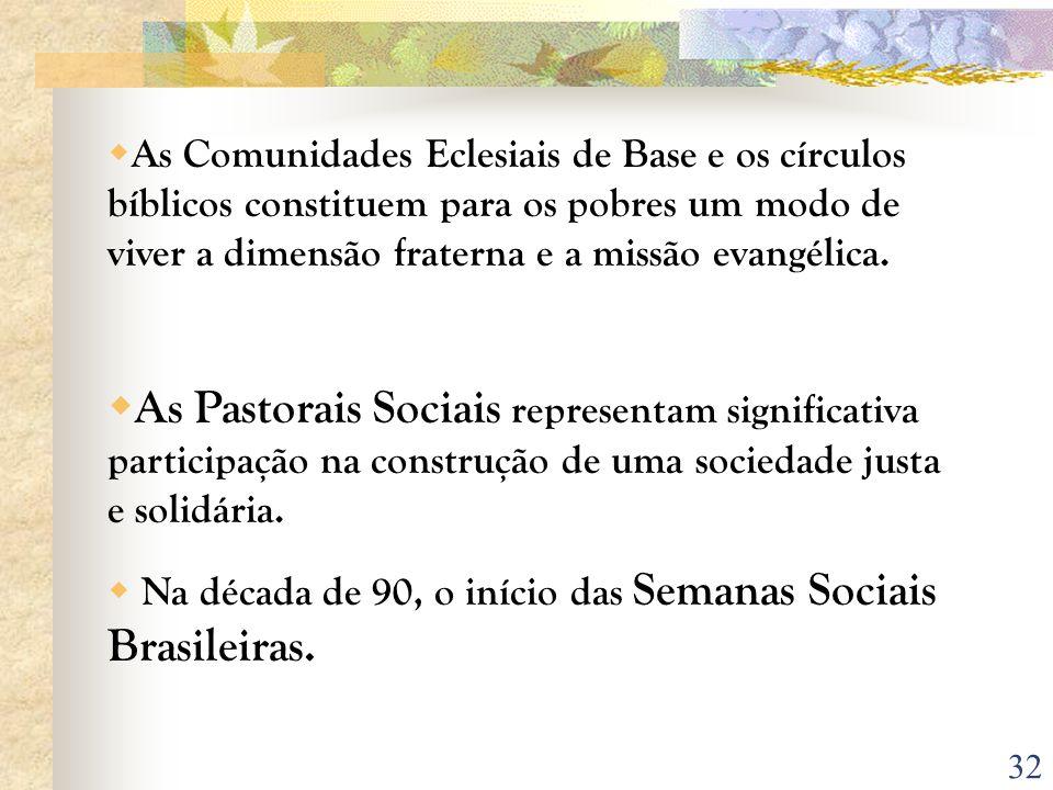 As Comunidades Eclesiais de Base e os círculos bíblicos constituem para os pobres um modo de viver a dimensão fraterna e a missão evangélica.
