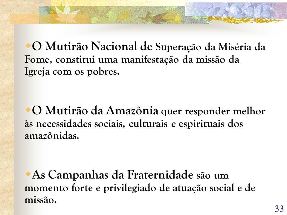 O Mutirão Nacional de Superação da Miséria da Fome, constitui uma manifestação da missão da Igreja com os pobres.