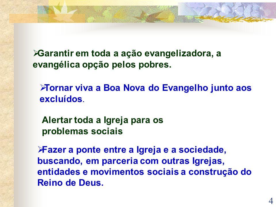 Garantir em toda a ação evangelizadora, a evangélica opção pelos pobres.