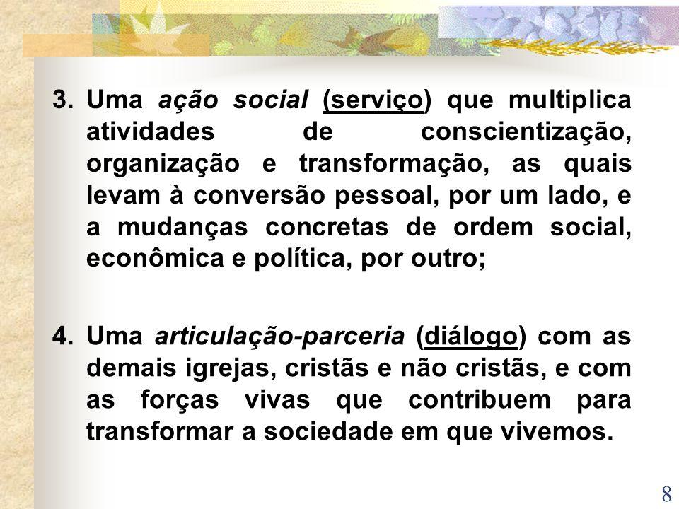 Uma ação social (serviço) que multiplica atividades de conscientização, organização e transformação, as quais levam à conversão pessoal, por um lado, e a mudanças concretas de ordem social, econômica e política, por outro;