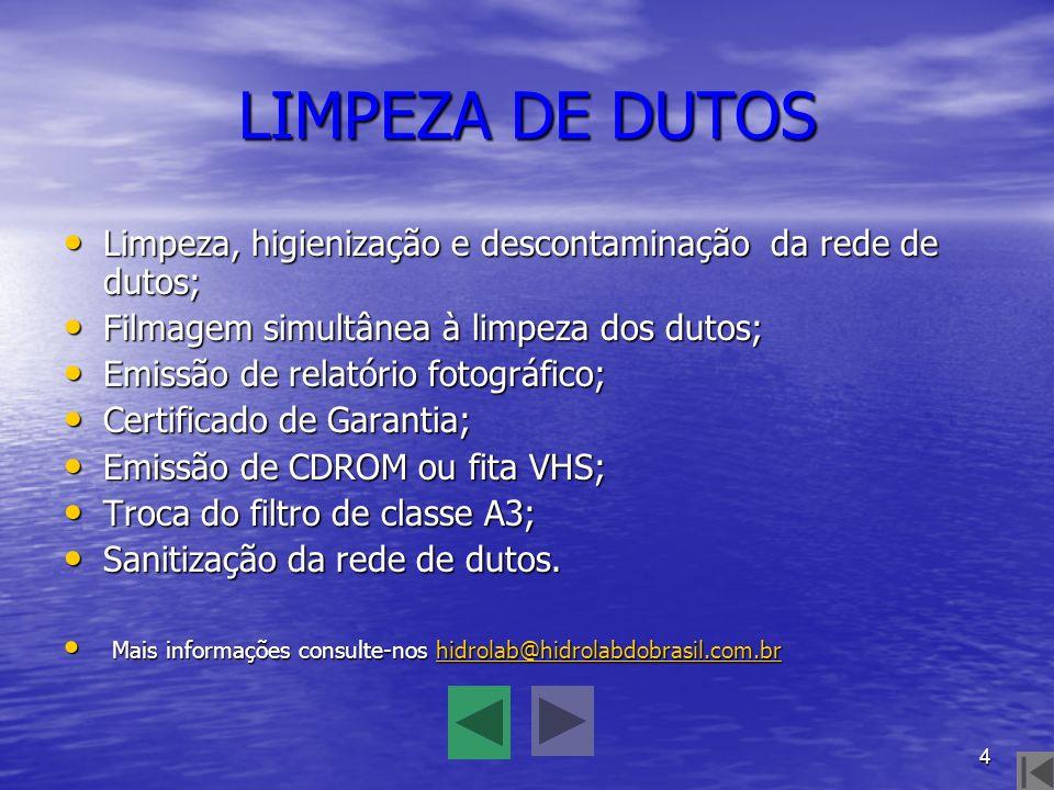 LIMPEZA DE DUTOS Limpeza, higienização e descontaminação da rede de dutos; Filmagem simultânea à limpeza dos dutos;