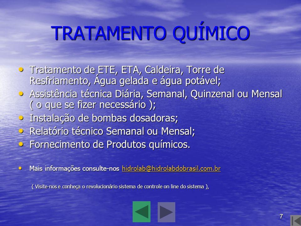 TRATAMENTO QUÍMICO Tratamento de ETE, ETA, Caldeira, Torre de Resfriamento, Água gelada e água potável;