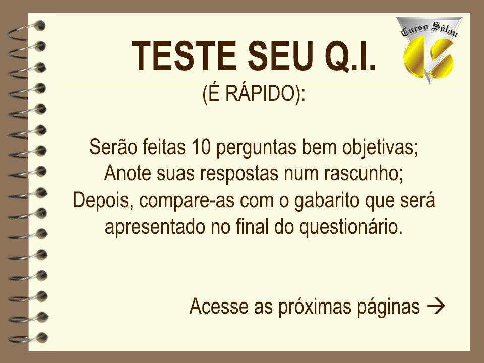 TESTE SEU Q.I. (É RÁPIDO): Serão feitas 10 perguntas bem objetivas;