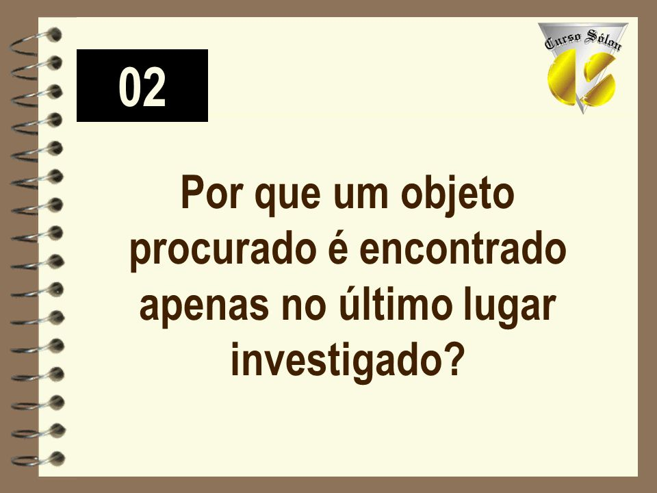 02 Por que um objeto procurado é encontrado apenas no último lugar investigado