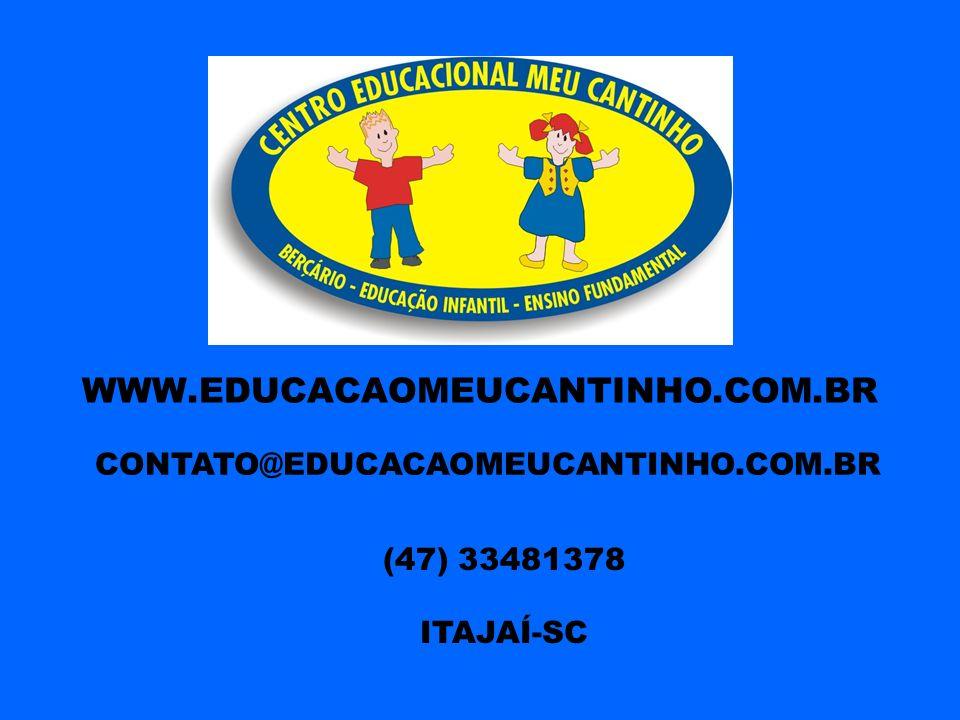 WWW.EDUCACAOMEUCANTINHO.COM.BR CONTATO@EDUCACAOMEUCANTINHO.COM.BR